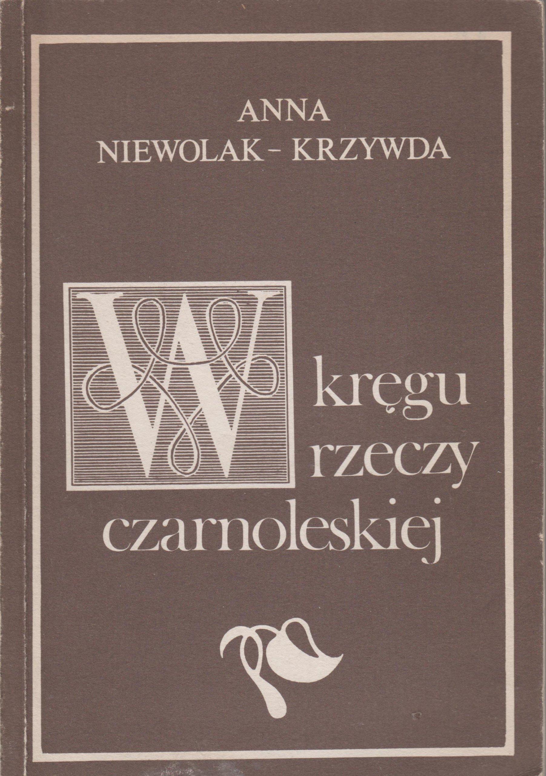 Znalezione obrazy dla zapytania Anna Niewolak-Krzywda : W kręgu rzeczy czarnoleskiej