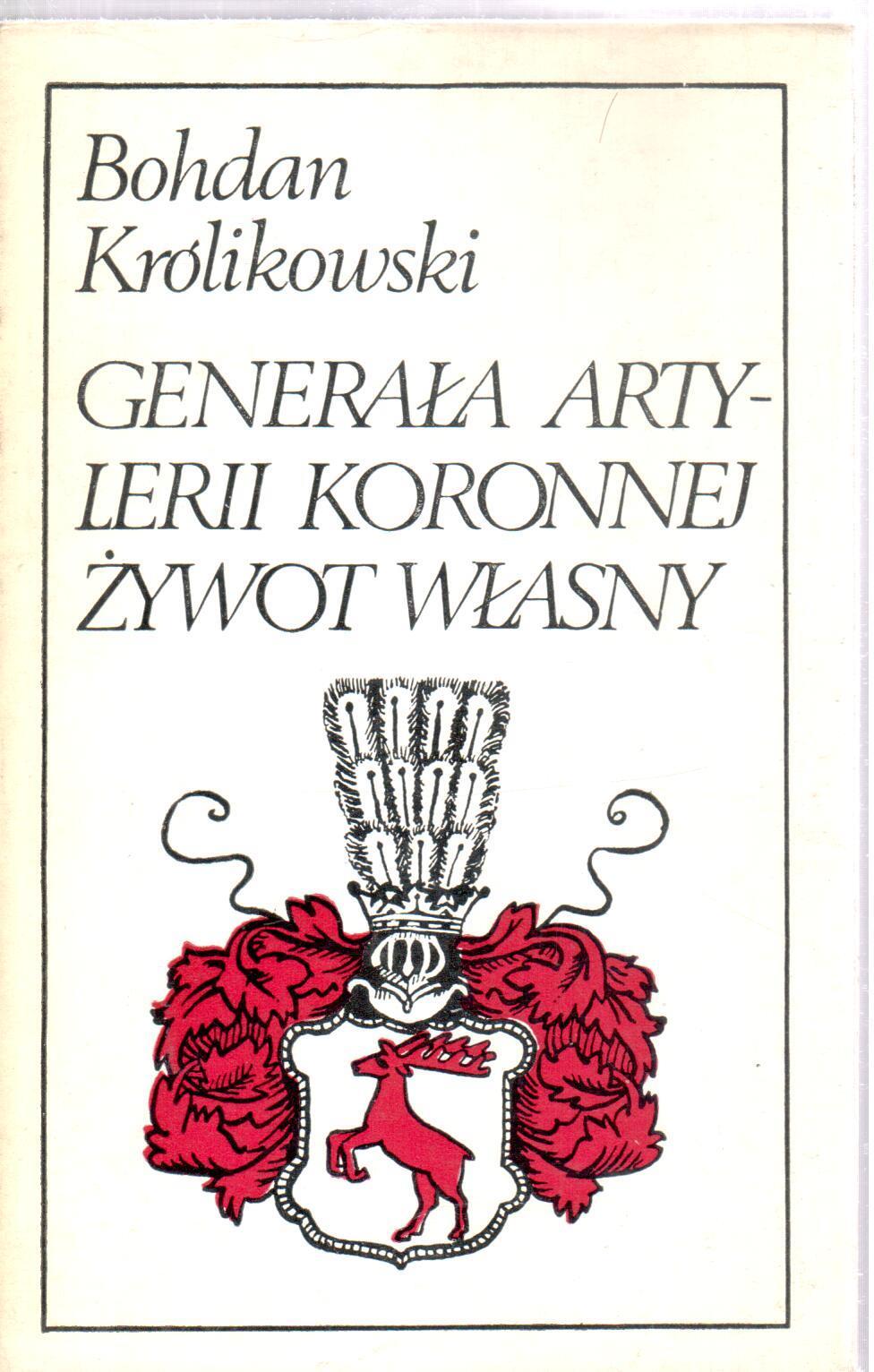 Generał Artylerii Koronnej żywot własny Królikowsk