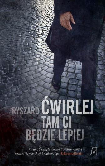 """""""Tam ci będzie lepiej"""" Ryszard Ćwirlej – recenzja"""