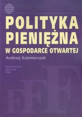 Polityka pieniężna w gospodarce otwartej Andrzej Kaźmierczak