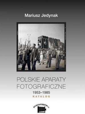 Polskie aparaty fotograficzne 1953-1985. KATALOG Mariusz Jedynak