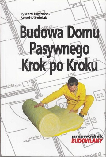 Budowa domu pasywnego krok po kroku - Piotrowski