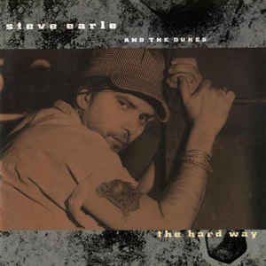 STEVE EARLE AND THE DUKES - The Hard Way, Nowa