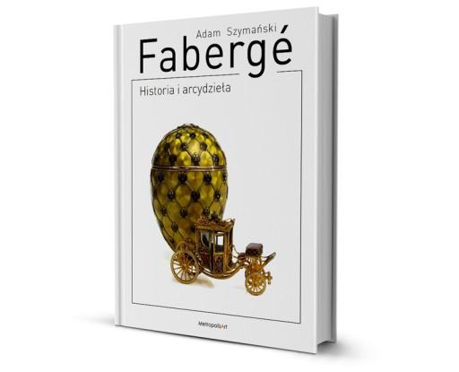 Faberge. Historia i arcydzieła.Szymański. J.polski