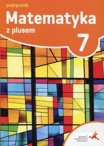 Matematyka z plusem 7 podręcznik 2017 GWO dotacja